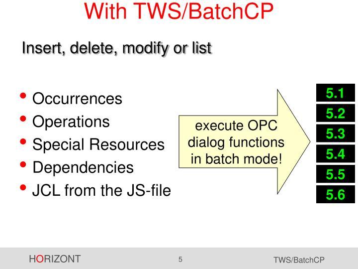 With TWS/BatchCP