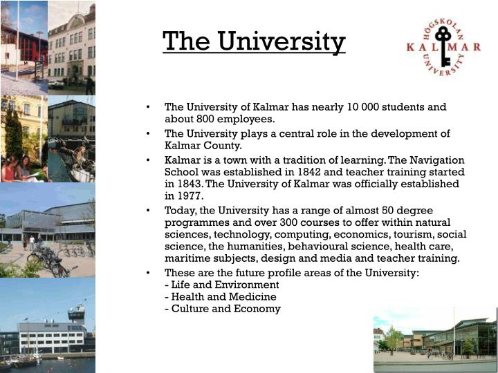 The University of Kalmar has nearly 10 000 students and about 800 employees.