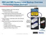 db2 and ims system level backup overview performing instant backups1