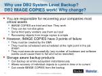 why use db2 system level backup db2 image copies work why change