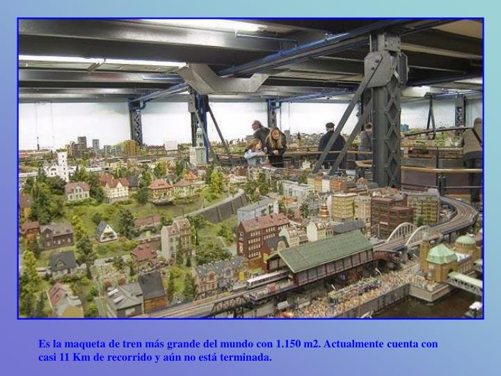 Es la maqueta de tren más grande del mundo con 1.150 m2. Actualmente cuenta con casi 11 Km de recor...