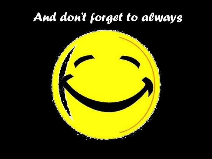 And don't forget to always