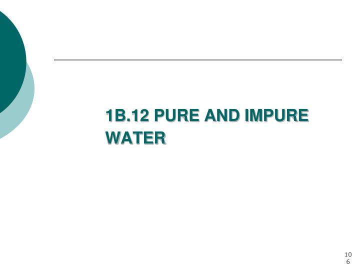 1B.12 PURE AND IMPURE WATER