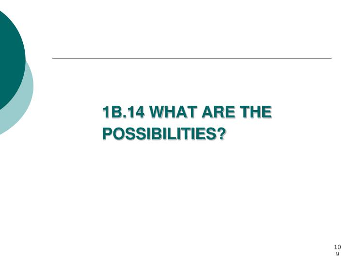 1B.14 WHAT ARE THE POSSIBILITIES?