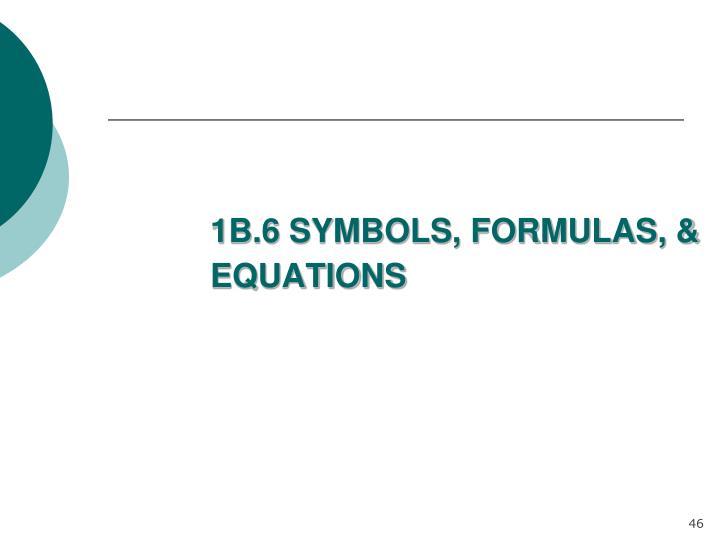 1B.6 SYMBOLS, FORMULAS, & EQUATIONS