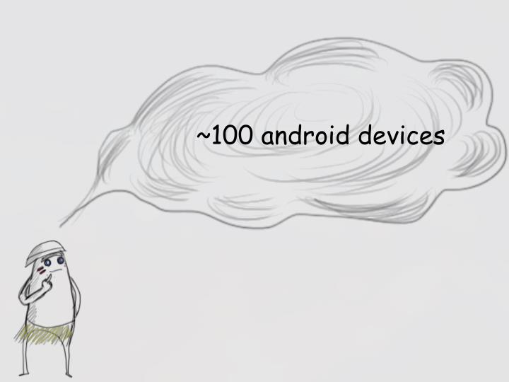 ~100 android devices