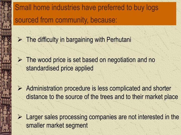 Small home industries have preferred to buy logs sourced from community, because:
