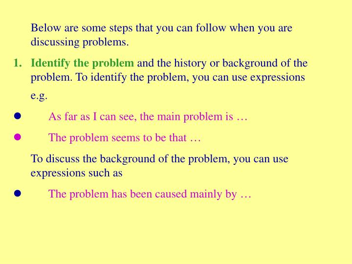 Below are some steps that you can follow when you are discussing problems.