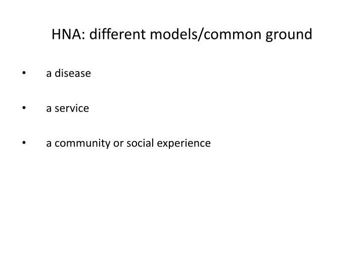 HNA: different models/common ground