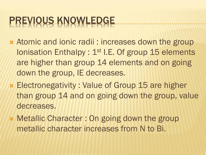 Atomic and ionic radii : increases down the group