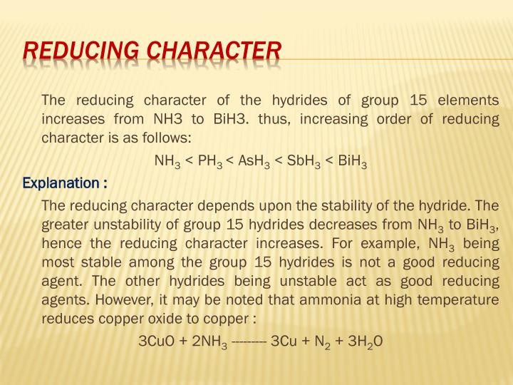 The reducing character of the hydrides of group 15 elements increases from NH3 to BiH3. thus, increasing order of reducing character is as follows: