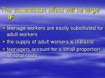 the substitution effect will be large if