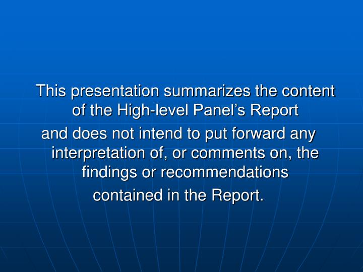 This presentation summarizes the content of the High-level Panel's Report