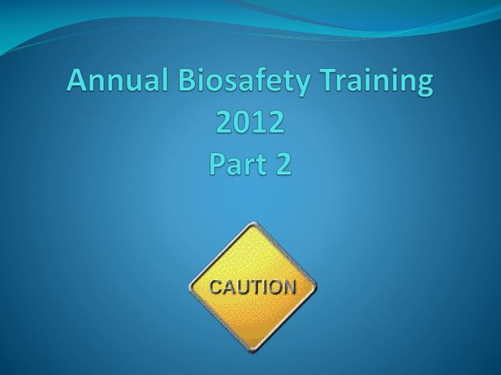 annual biosafety training 2012 part 2 n.
