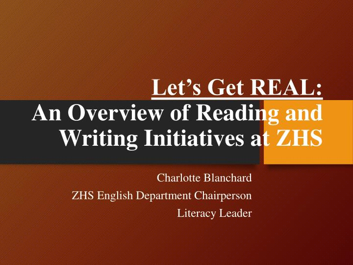 Let s get real an overview of reading and writing initiatives at zhs