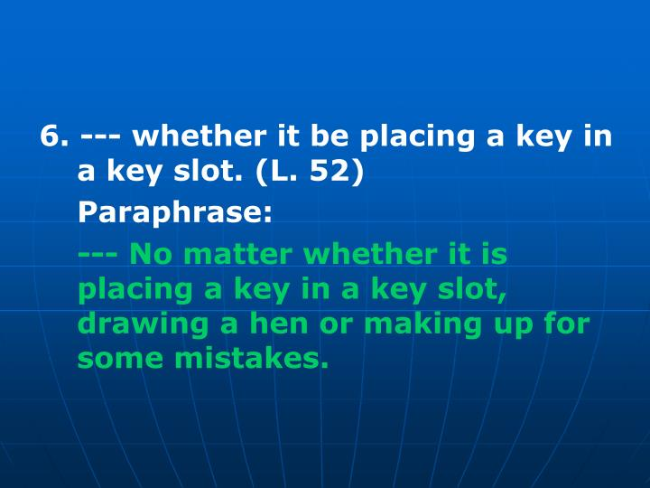 6. --- whether it be placing a key in a key slot. (L. 52)