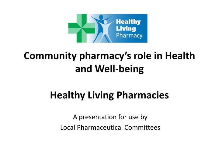 community pharmacy s role in health and well being healthy living pharmacies n.