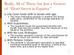really all of these are just a version of don t invest in equities