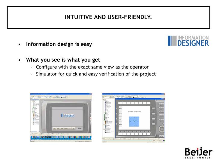 INTUITIVE AND USER-FRIENDLY.