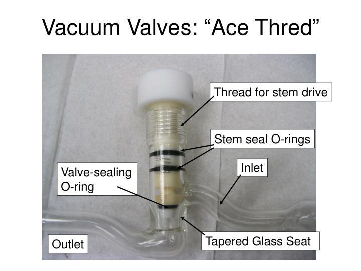 """Vacuum Valves: """"Ace Thred"""""""
