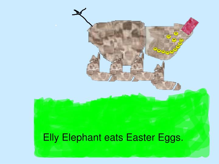 Elly Elephant eats Easter Eggs.