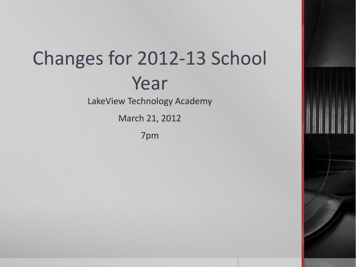 Changes for 2012 13 school year