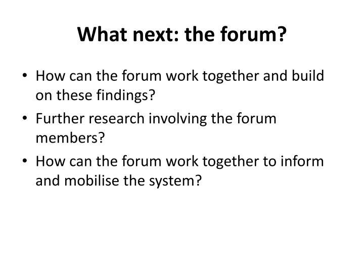 What next: the forum?