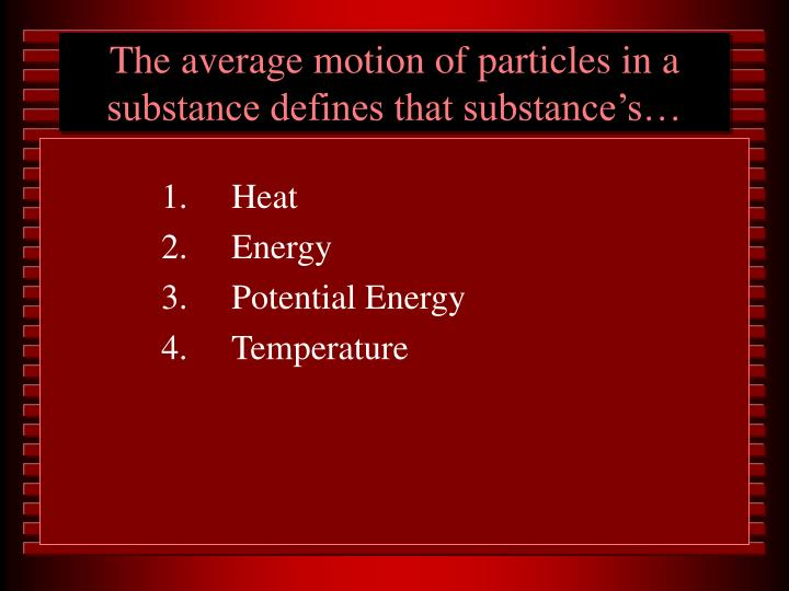 The average motion of particles in a substance defines that substance's…