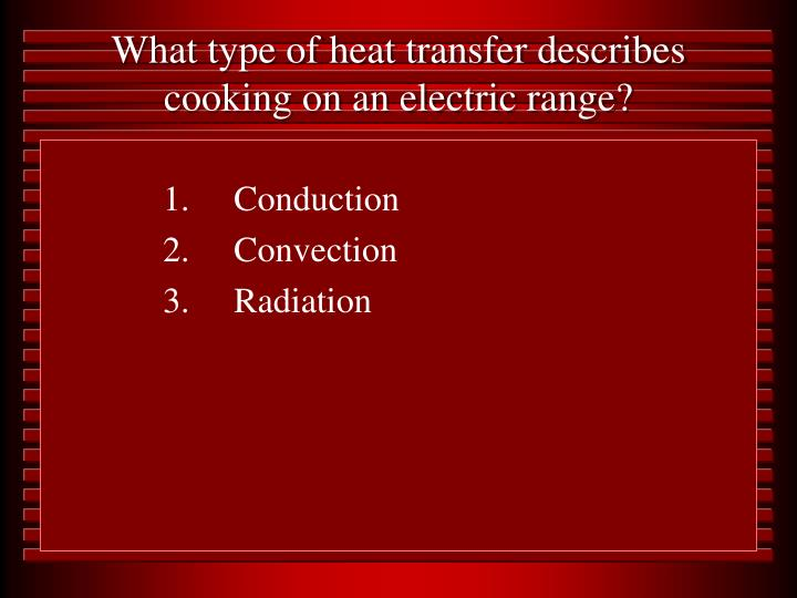 What type of heat transfer describes cooking on an electric range?