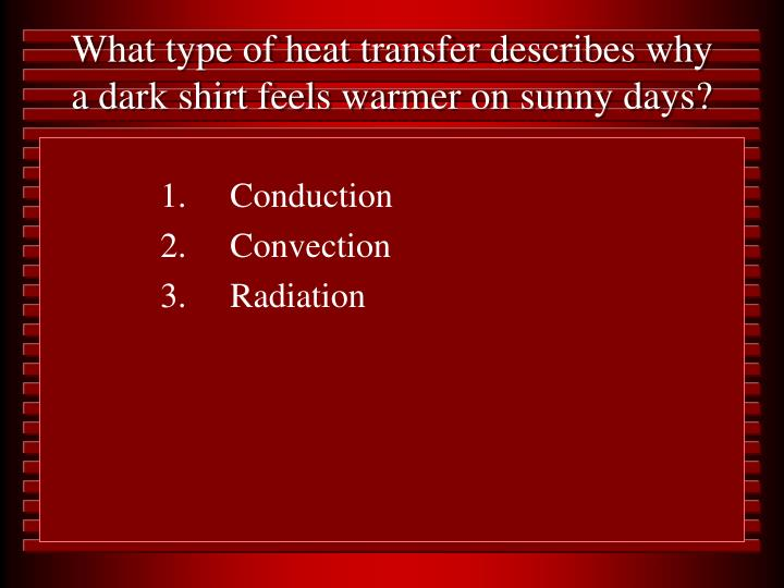 What type of heat transfer describes why a dark shirt feels warmer on sunny days?