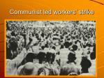 communist led workers strike