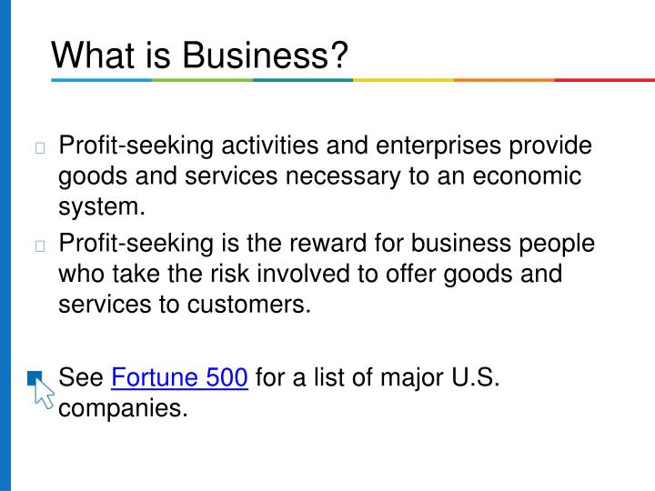 Profit-seeking activities and enterprises provide goods and services necessary to an economic system...