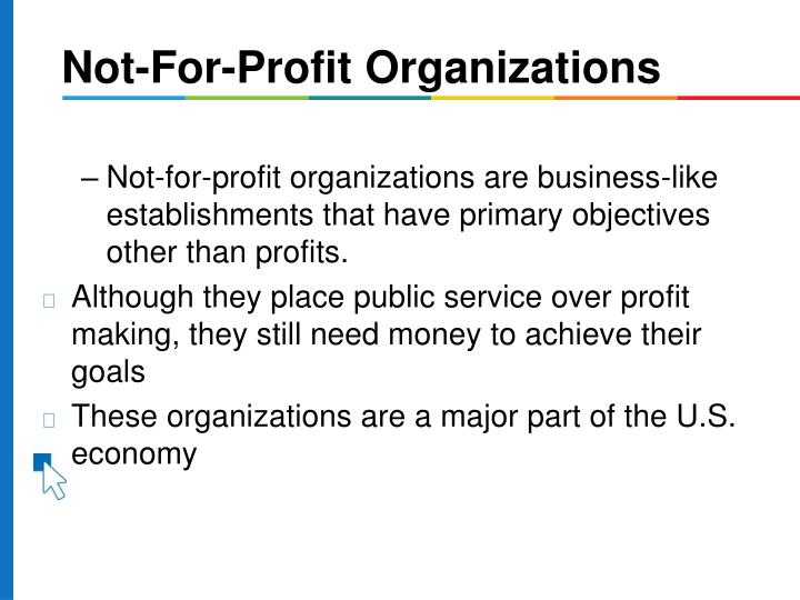 Not-for-profit organizations are business-like establishments that have primary objectives other than profits.