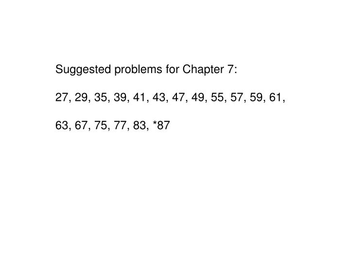 Suggested problems for Chapter 7: