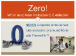zero when used from intubation to extubation
