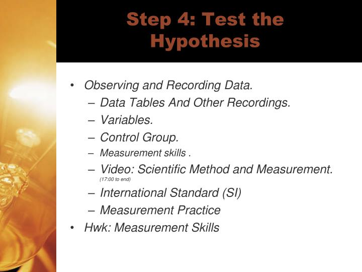 Step 4: Test the Hypothesis