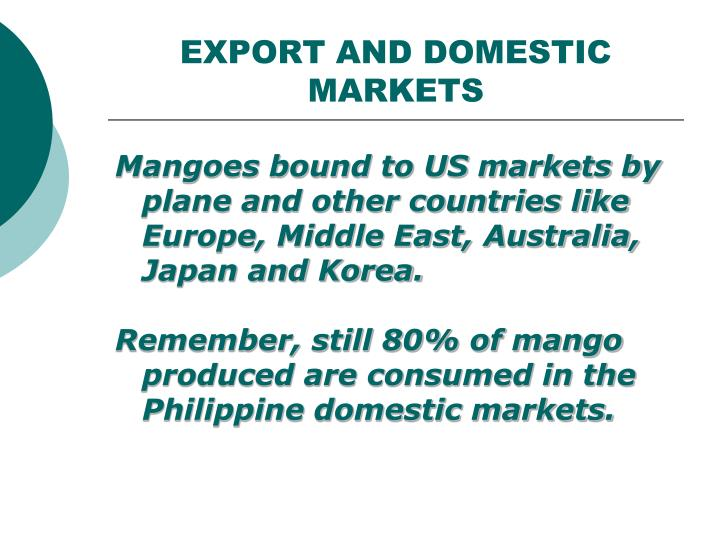 EXPORT AND DOMESTIC MARKETS