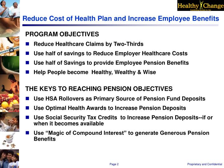 Reduce cost of health plan and increase employee benefits