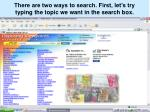 there are two ways to search first let s try typing the topic we want in the search box