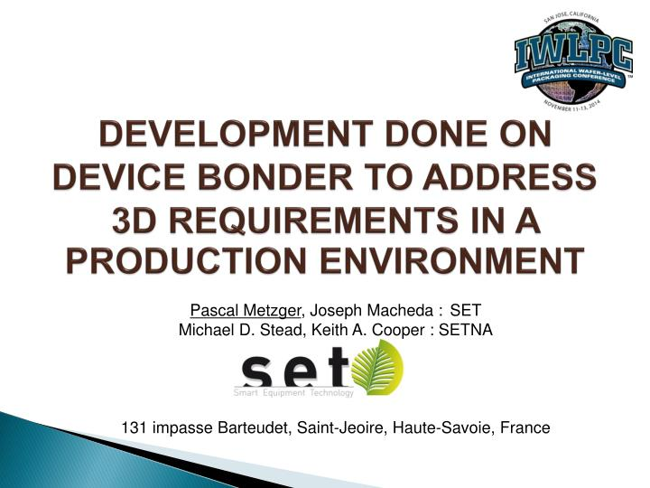 development done on device bonder to address 3d requirements in a production environment n.