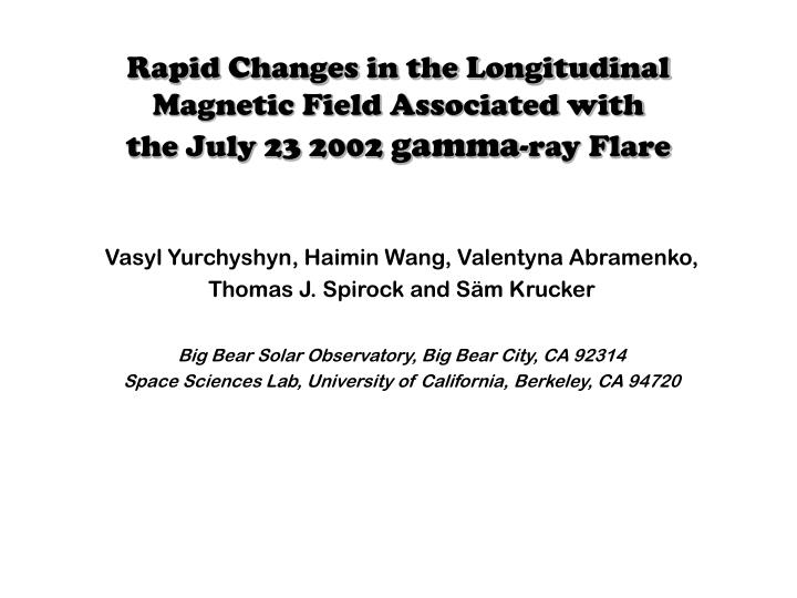 rapid changes in the longitudinal magnetic field associated with the july 23 2002 gamma ray flare n.