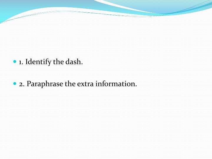 1. Identify the dash.