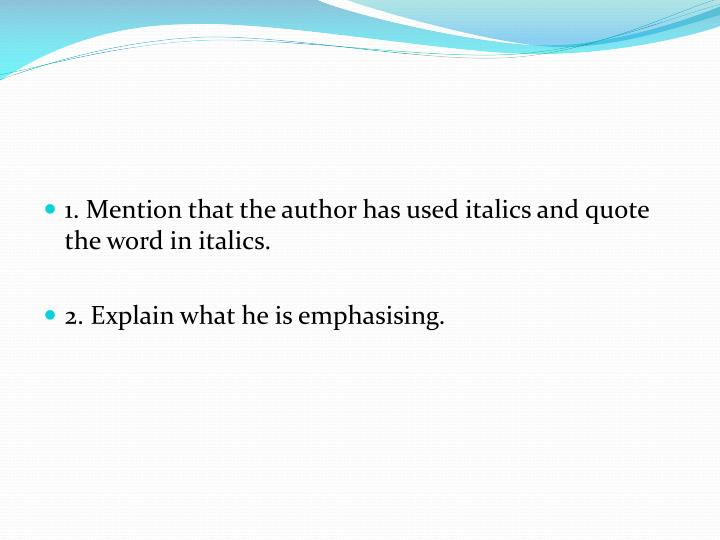 1. Mention that the author has used italics and quote the word in italics.