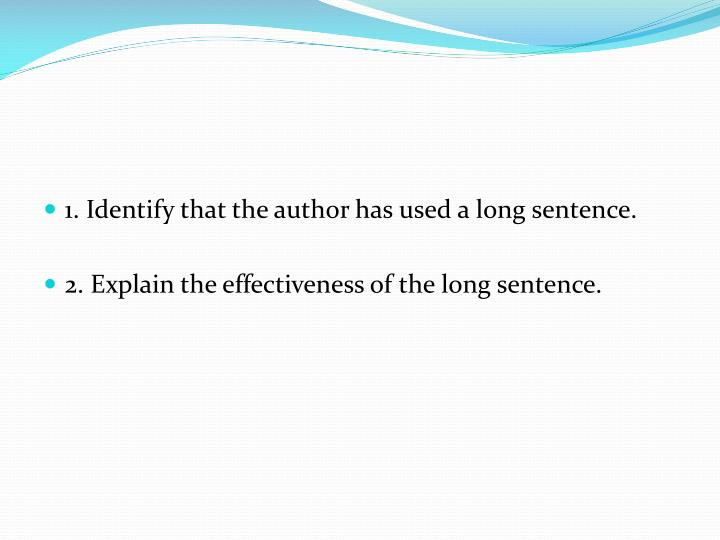 1. Identify that the author has used a long sentence.
