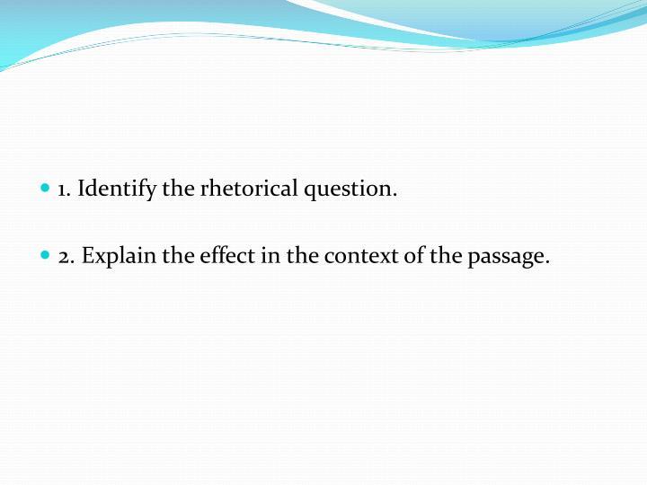 1. Identify the rhetorical question.
