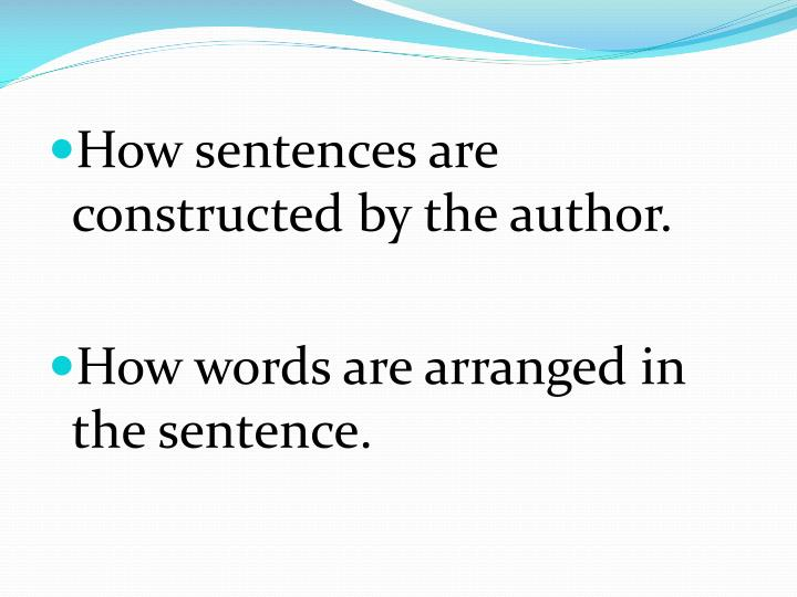 How sentences are constructed by the author.