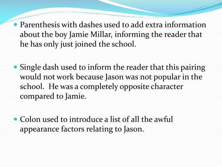 Parenthesis with dashes used to add extra information about the boy Jamie Millar, informing the reader that he has only just joined the school.