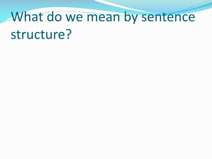 What do we mean by sentence structure