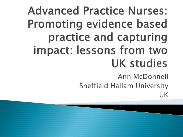 Advanced Practice Nurses: Promoting evidence based practice and capturing impact: lessons from two U...