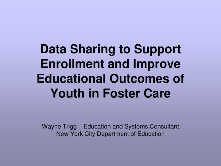 data sharing to support enrollment and improve educational outcomes of youth in foster care n.